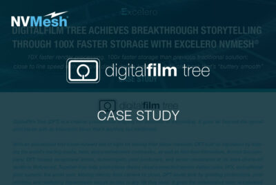 DigitalFilm Tree Achieves Breakthrough Storytelling Through 100X Faster Storage With Excelero NVMesh®